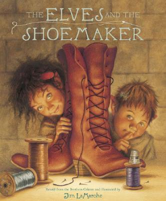 The Elves and the Shoemaker By Lamarche, Jim/ Lamarche, Jim (ILT)/ Grimm, Wilhelm/ Grimm, Jacob